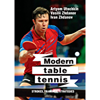 Modern table tennis: strokes, trainings, strategies (English Edition)
