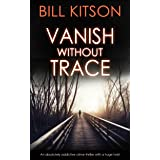 VANISH WITHOUT TRACE an absolutely addictive crime thriller with a huge twist (DI MIKE NASH SERIES Book 2)