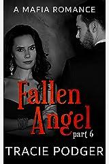Fallen Angel, Part 6: Fallen Angel Series - A Mafia Romance Kindle Edition