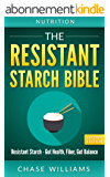 Resistant Starch: The Resistant Starch Bible: Resistant Starch - Gut Health, Fiber, Gut Balance (Gut Balance, Glycemic, Natural Antibiotics, Dietary Fiber, ... FIber, Healthy Gut Book 1) (English Edition)