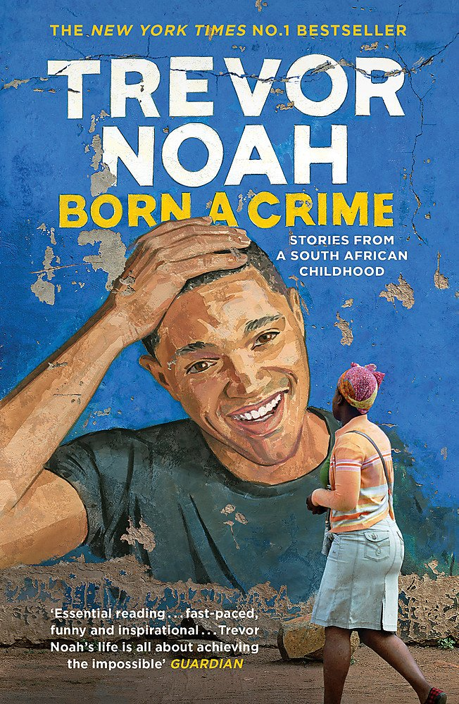 Born A Crime: Stories From A South African Childhood: Amazon.co.uk: Noah,  Trevor: 9781473635302: Books