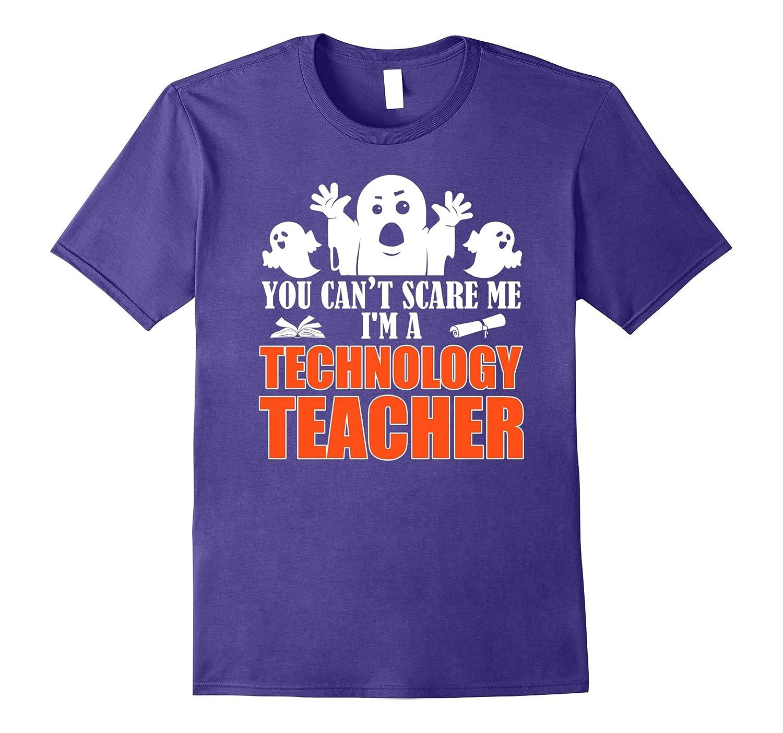 You Can't Scare Me Technology Teacher Halloween T Shirt-FL