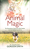 Animal Magic: The Extraordinary Proof of Our Pets' Intuition and Unconditional Love for Us