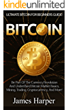 Bitcoin: Ultimate Bitcoin For Beginner's Guide! - Be Part Of The Currency Revolution And Understand Bitcoin Market Basics, Mining, Trading, Cryptocurrency, ... Silver, Survival Guide) (English Edition)