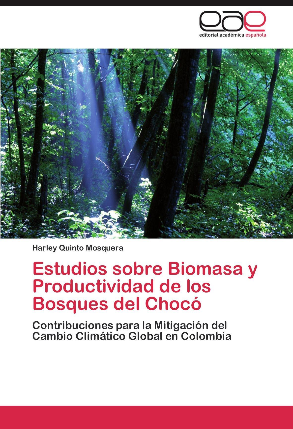 Estudios Sobre Biomasa y Productividad de Los Bosques del Choco: Amazon.es: Quinto Mosquera, Harley: Libros