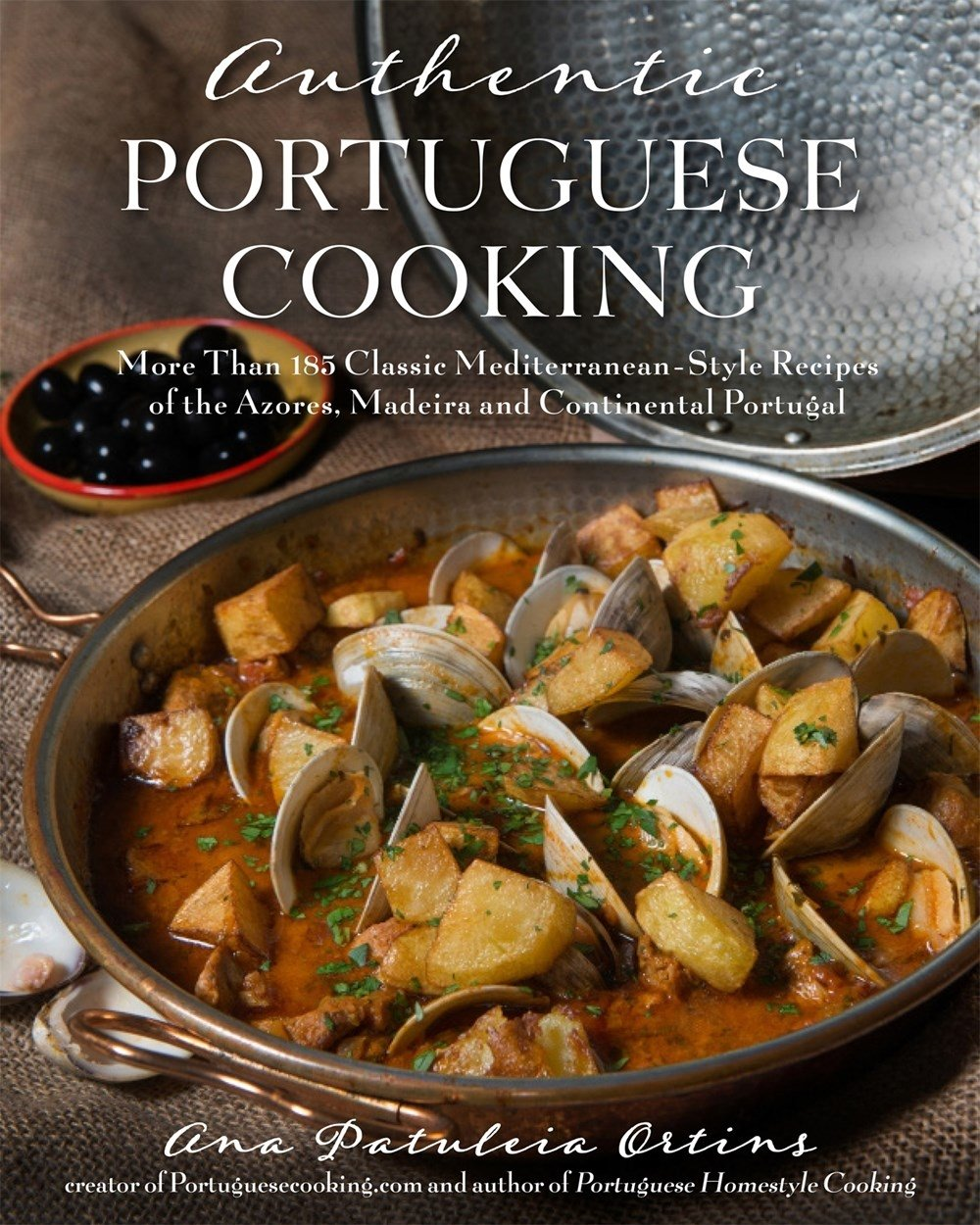 Authentic Portuguese Cooking: 185 Classic Mediterranean Style Recipes of the Azores, Madeira and Continental Portugal