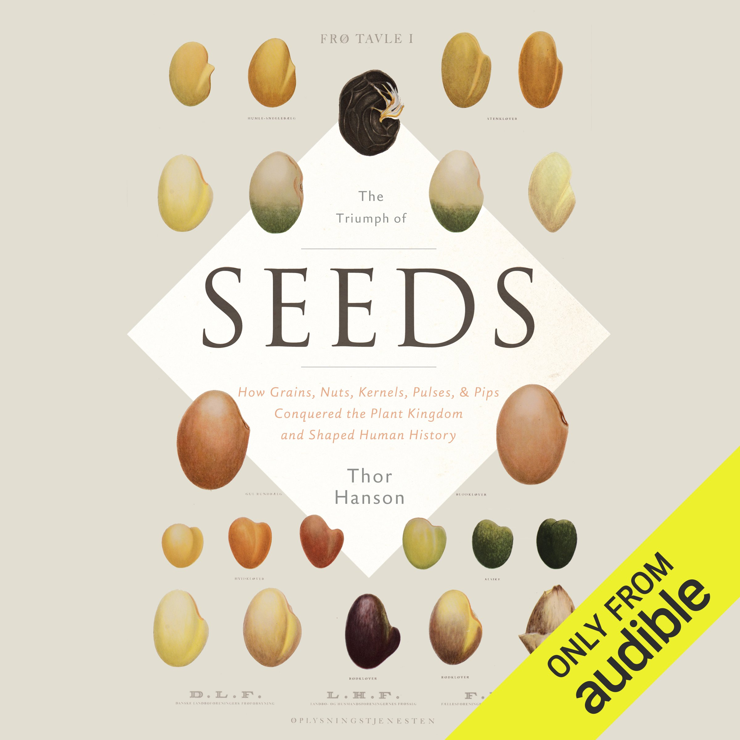 The Triumph of Seeds: How Grains, Nuts, Kernels, Pulses & Pips Conquered the Plant Kingdom and Shaped Human History
