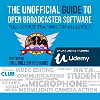 The Unofficial Guide to Open Broadcaster Software: Full Course Trainning for All Levels: OBS: The World's Most Popular Free Live-Streaming Application