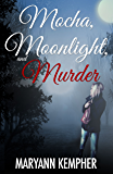 Mocha, Moonlight, and Murder (Under The Moonlight Book 1)