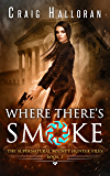 Where There's Smoke (Book 3 of 10): An Urban Fantasy Shifter Series (The Supernatural Bounty Hunter Series)