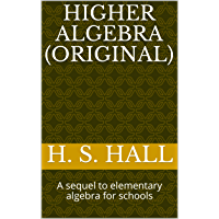 Higher algebra (annotated): A sequel to elementary algebra for schools