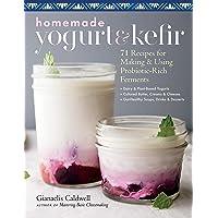 Homemade Yogurt and Kefir: 71 Recipes for Making & Using Probiotic-Rich Ferments