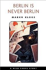 Berlin Is Never Berlin: A Tor.com Original (Wild Cards) Kindle Edition