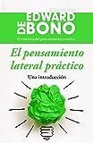 El pensamiento lateral práctico: Una introducción (Biblioteca Edward De Bono)