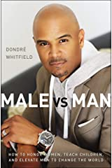 Male vs. Man: How to Honor Women, Teach Children, and Elevate Men to Change the World Kindle Edition