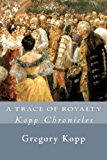 A Trace of Royalty: Kopp Chronicles