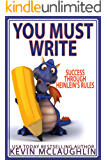 You Must Write: Success Through Heinlein's Rules (Build A Writing Career Series Book 2)
