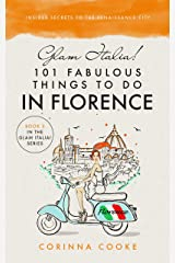 Glam Italia! 101 Fabulous Things To Do In Florence: Insider Secrets To The Renaissance City (Glam Italia! How To Travel Italy Book 3) Kindle Edition