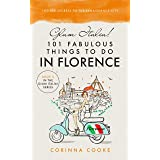Glam Italia! 101 Fabulous Things To Do In Florence: Insider Secrets To The Renaissance City (Glam Italia! How To Travel Italy
