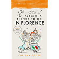Glam Italia! 101 Fabulous Things To Do In Florence: Insider Secrets To The Renaissance City (Glam Italia! How To Travel…