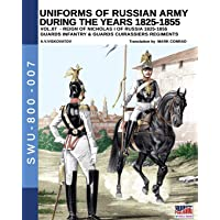 Uniforms of Russian army during the years 1825-1855 vol. 07: Guards infantry & Guards cuirassier regiments