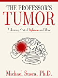 The Professor's Tumor: A Journey Out of Aphasia and More