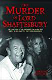 The Murder of Lord Shaftesbury - The true story of the passionate love affair that ended in high society's most shocking murder