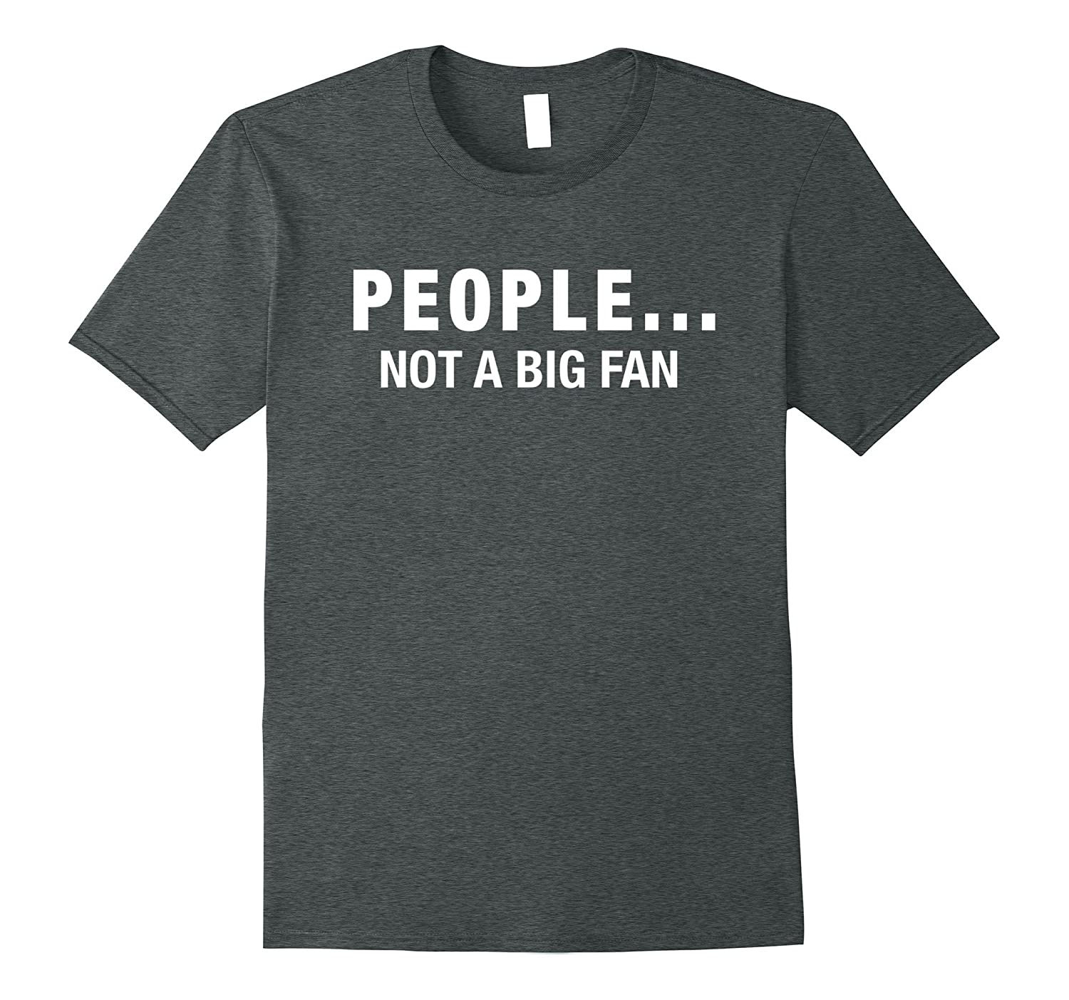 People Not A Big Fan T Shirt-Awarplus