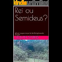 Rei ou Semideus?: Afinal, o que é esse tal de Complexo de Édipo?