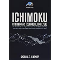 Ichimoku Charting & Technical Analysis: The Visual Guide for Beginners to Spot the Trend Before Trading Stocks…