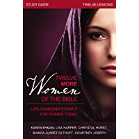 Twelve More Women of the Bible Study Guide: Life-Changing Stories for Women Today