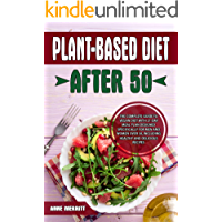 Plant-Based Diet After 50: The Complete Guide to Vegan Diet with 21-Day Meal Plan Designed Specifically for Men and…