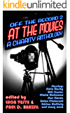 Off The Record 2 - At The Movies - A Charity Anthology (47 Short Stories with Classic Film Titles)