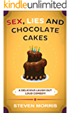Sex, Lies and Chocolate Cakes: A Delicious Laugh Out Loud Comedy (Sex, Lies Series)