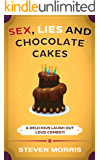 Sex, Lies and Chocolate Cakes: A Delicious Laugh Out Loud Comedy (Sex, Lies Series Book 1)