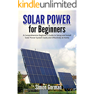 Solar Power for Beginners: A Comprehensive Beginner's Guide to Setup and Install Solar Power System Easily and…