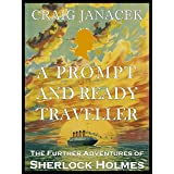 A PROMPT AND READY TRAVELLER: The Further Adventures of Sherlock Holmes (The Travels of Sherlock Holmes)
