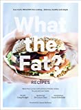 What the Fat? Recipes: Low-carb, healthy-fat cooking - delicious, healthy and simple