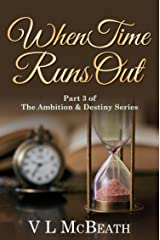 When Time Runs Out: Part 3 of The Ambition & Destiny Series. A Historical Family Saga. Kindle Edition