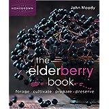The Elderberry Book: Forage, Cultivate, Prepare, Preserve (Homegrown City Life, 8)