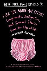 I See You Made an Effort: Compliments, Indignities, and Survival Stories from the Edge of 50 Kindle Edition