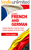 Learn French And German: 2 Manuscripts - Learn French Step By Step And Learn German Step By Step (English Edition)