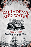 Kill-Devil And Water: From the author of The Last Days of Newgate (A Pyke Mystery series)