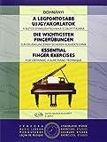 A Legfontosabb Ujjgyakorlatok / Die ichtigsten Fingerubungen / Essential Finger Exercises: A Biztos Zongoratechnika Elsajatitasara / Zur Erlangung ... / For Obtaining a Sure Piano Technique