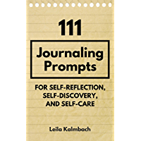 111 Journaling Prompts for Self-Reflection, Self-Discovery, and Self-Care (English Edition)