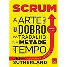 SCRUM: A arte de fazer o dobro de trabalho na metade do...
