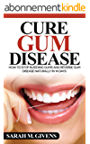 Gum Disease Cure (Gum Disease Cure, Periodontal Disease, Gum Disease, Gum Infection, Gingivitis treatment, Tooth Decay) (English Edition)