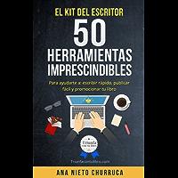 El kit del escritor: 50 herramientas imprescindibles: Para ayudarte a: escribir rápido, publicar fácil y promocionar tu libro