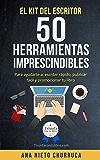 El kit del escritor: 50 herramientas imprescindibles: Para ayudarte a: escribir rápido, publicar fácil y promocionar tu libro (Spanish Edition)