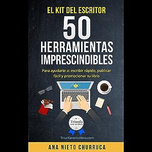 El kit del escritor: 50 herramientas imprescindibles: Para ayudarte a: escribir rápido, publicar fácil y promocionar tu…